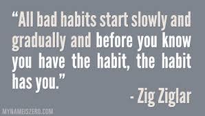 Bad habit.ziglar