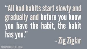 Bad habit.ziglar