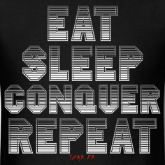 EAT-SLEEP-CONQUER-REPEAT